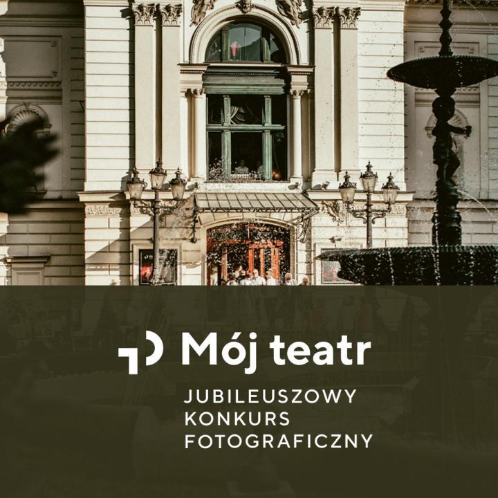 Jubileuszowy konkurs fotograficzny MÓJ TEATR